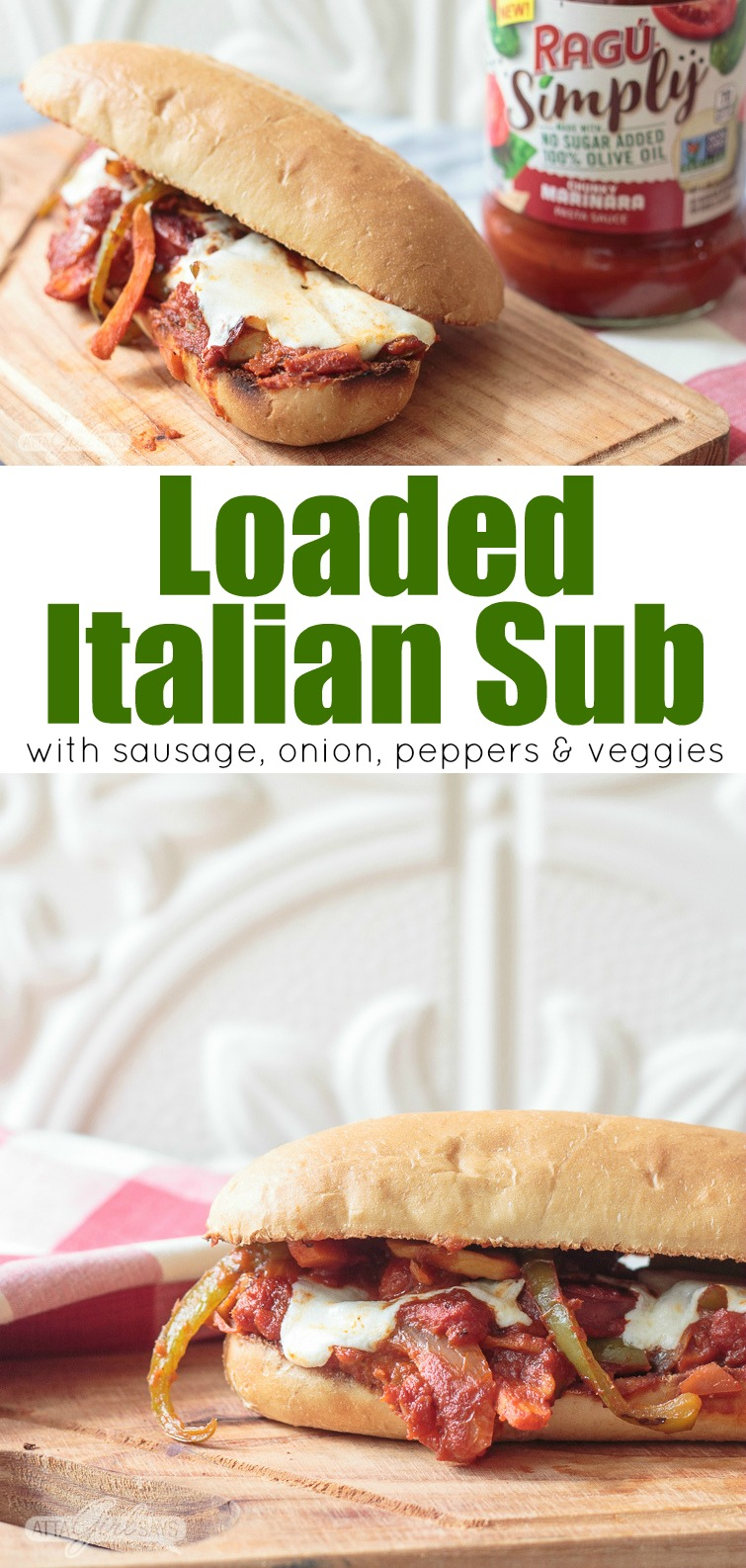 Collage photo labeled Loaded Italian sub. The top photo shows a hot italian sausage and peppers sandwich on a wooden cutting board atop a red-and-white checked tablecloth with a jar of RAGU pasta sauce in the background. The bottom photo shows a hot Italian sausage and peppers sub sandwich, loaded with vegetables and marinara sauce, sitting on a wooden cutting board