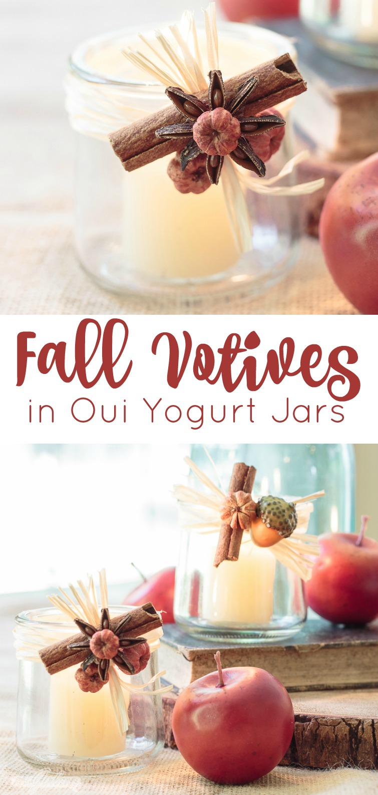 Collage photo titled Fall Votives in Oui Yogurt Jars. The top photo shows a tealight candle holder decorated with cinnamon sticks, anise star and seed pods with a stack of old books and small red apples in the background. The bottom photo shows tealight candle holder decorated with cinnamon sticks, anise star and seed pods with a stack of old books and small red apples in the background
