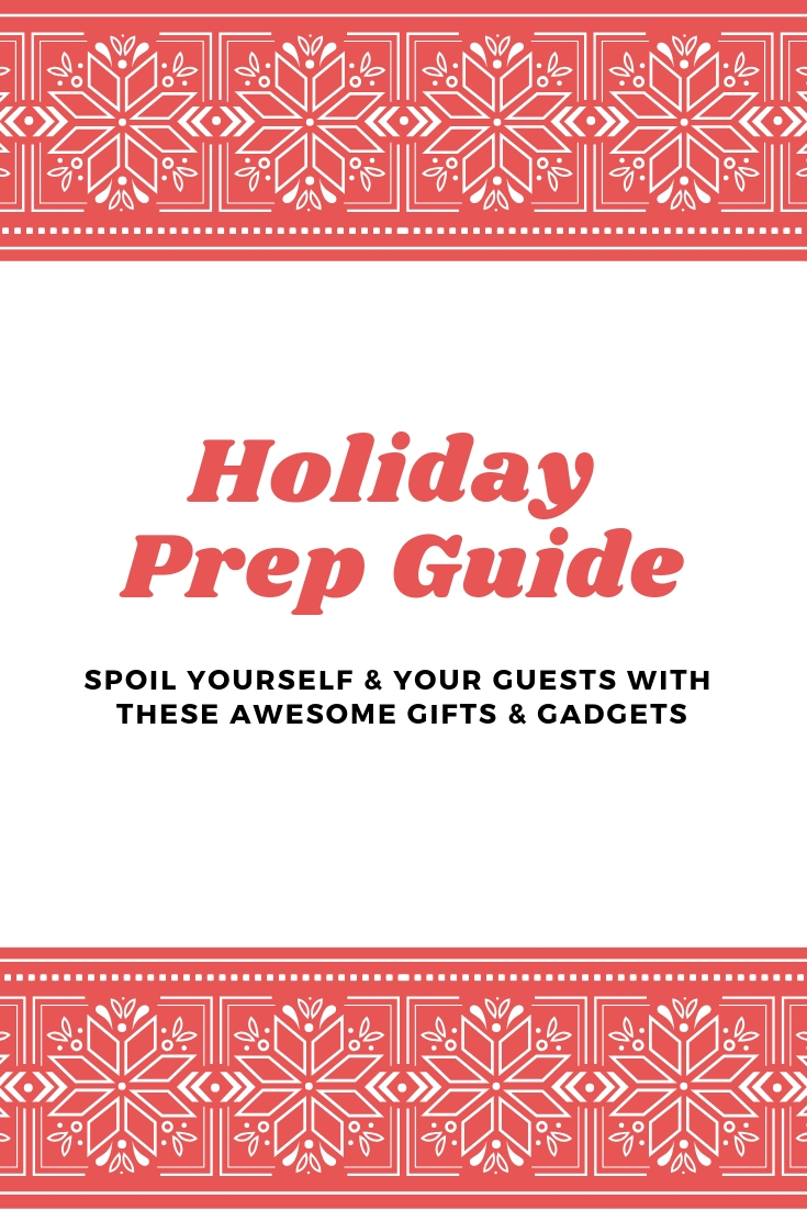 Text Graphic: Holiday Prep Guide: Spoil Yourself & Your Guests with these Awesome Gifts & Gadgets