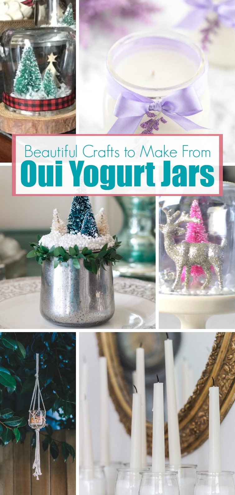 collage showing Beautiful Crafts You Can Make with a Oui Yogurt Jar