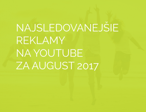 Najsledovanejšie reklamy na YouTube za august 2017