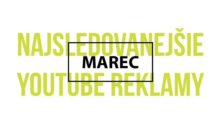Najsledovanejšie reklamy na YouTube za marec