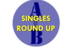 Singles Round Up