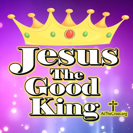 Jesus The Good King