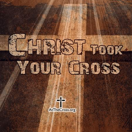 Christ Took Your Cross / Substitutionary Atonement