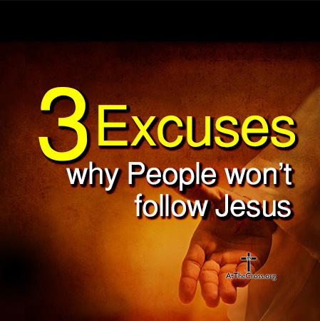 3 Excuses Why People Won't Follow Jesus