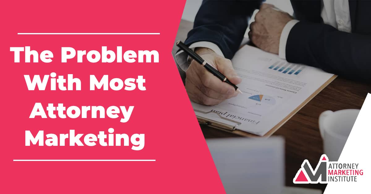1: The Problem With Most Attorney Marketing