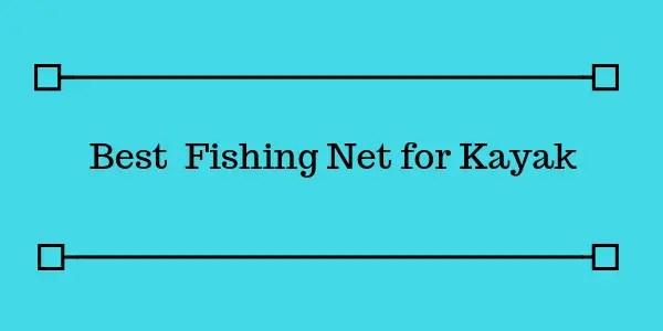 Best Fishing Net for Kayak
