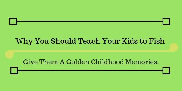 Why You Should Teach Your Kids to Fish