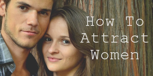 how to attract women, attracting women naturally
