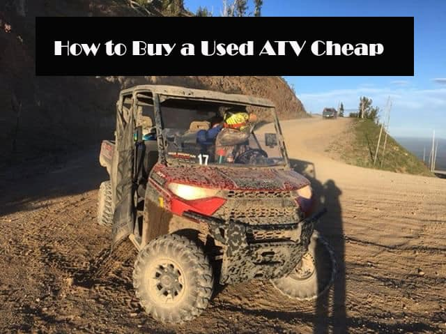 How to Buy a Used ATV or UTV on the Cheap