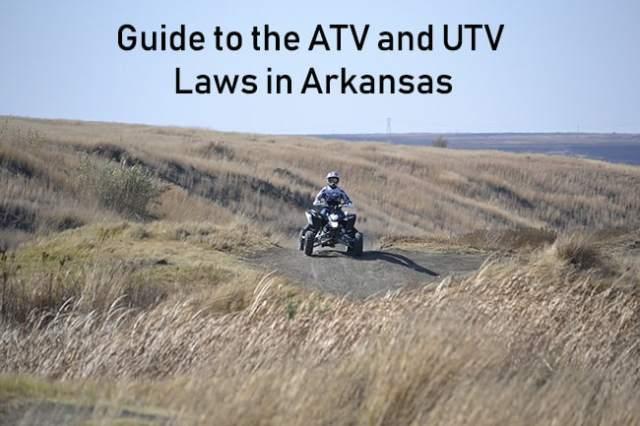 Guide to ATV and UTV Laws in Arkansas