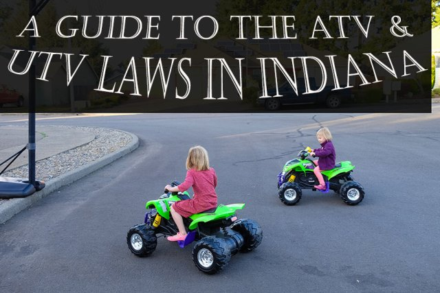 Guide to the ATV and UTV Laws of Indiana