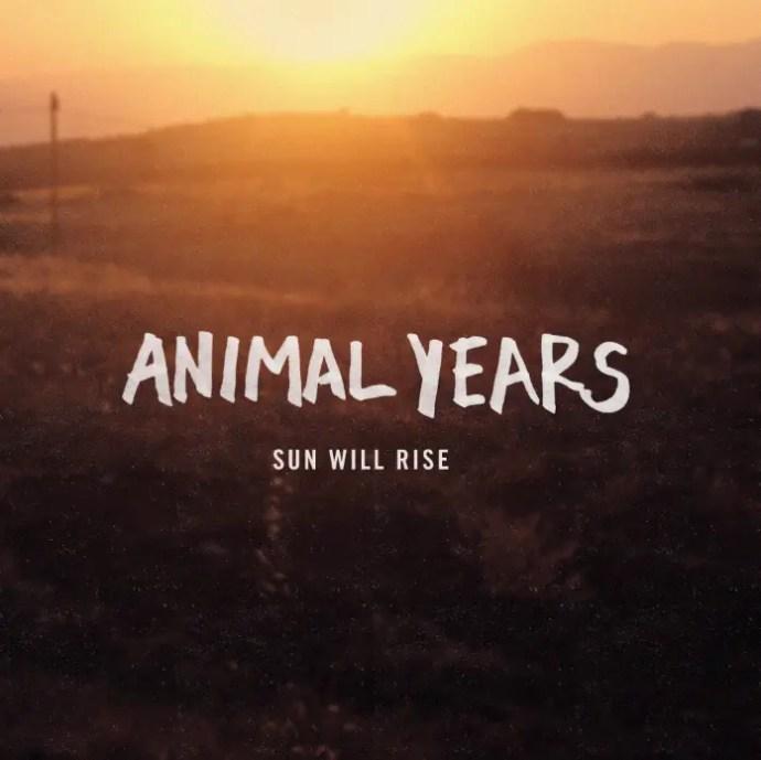 Sun Will Rise - Animal Years