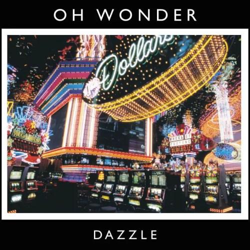 03. Dazzle - Oh Wonder