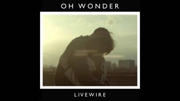 LIVEWIRE - OH WONDER