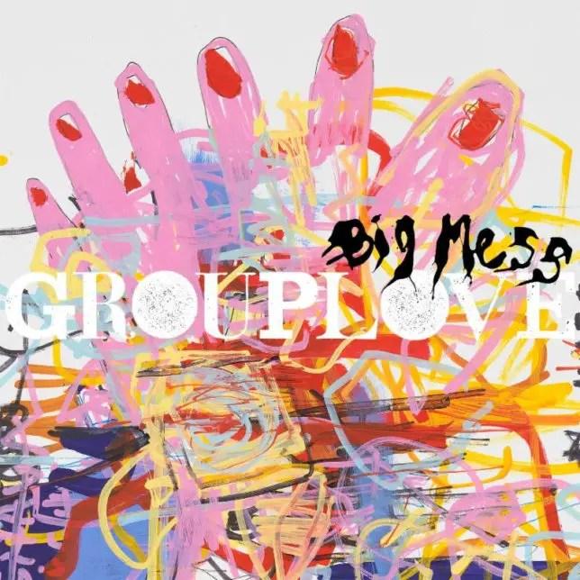 Big Mess - Grouplove