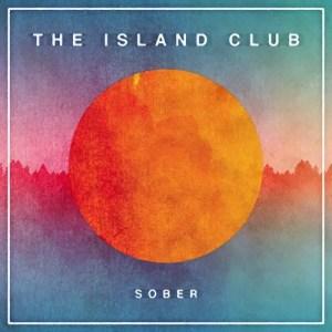 """""""Sober"""" - The Island Club"""
