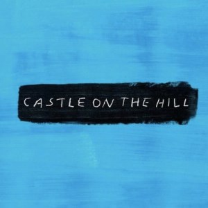 """Castle on the Hill"" - Ed Sheeran"