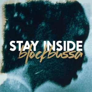 Blockbussa - Stay Inside