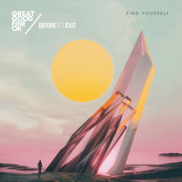 Find Yourself - Great Good Fine Ok & Before You Exit