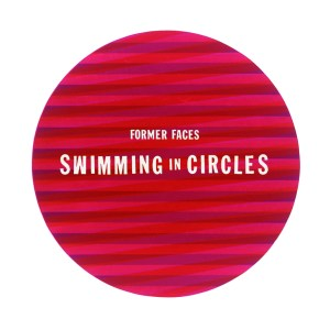 Swimming in Circles - Former Faces