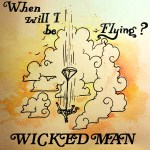 When Will I Be Flying - Wicked Man