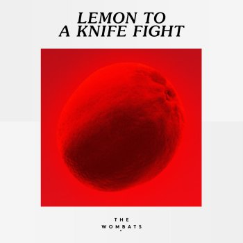 Lemon to a Knife Fight - The Wombats