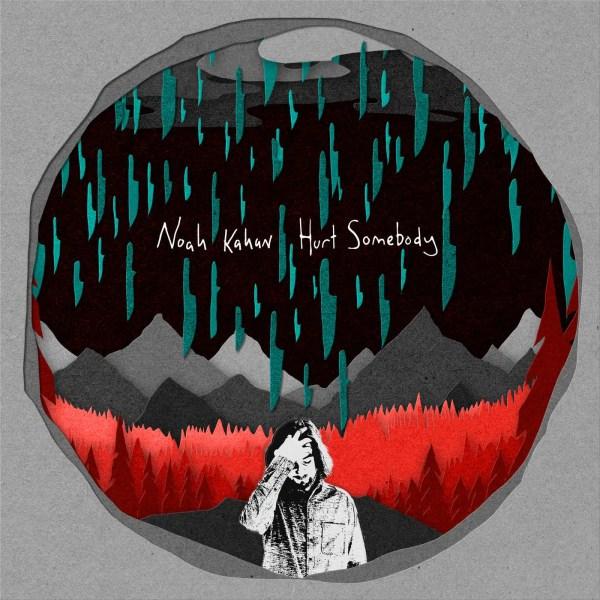 Hurt Somebody - Noah Kahan
