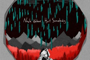EP Review: Noah Kahan's 'Hurt Somebody' Triumphs with Heartache & Doubt