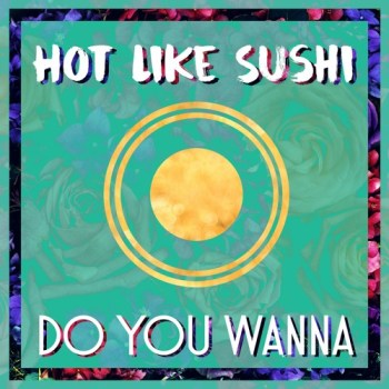Do You Wanna - HOT LIKE SUSHI