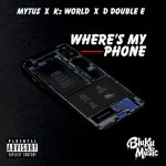 Where's My Phone - Mytus feat. K2 World & Double E