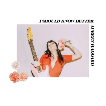 I Should Know Better - Aubrey Haddard