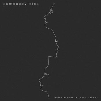 Somebody Else - Haley Vassar & Kyan Palmer