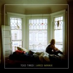 Too Tired - Jared Minnix