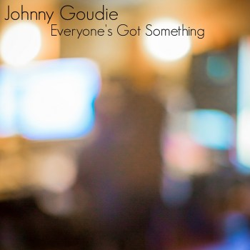 Everyone's Got Something - Johnny Goudie