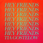 Hey Friends - Tia Gostelow