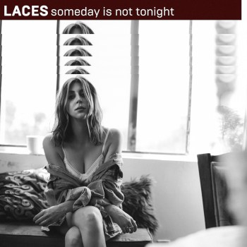 Someday Is Not Tonight - LACES