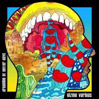 Dreaming of Better Days - Gizmo Varillas