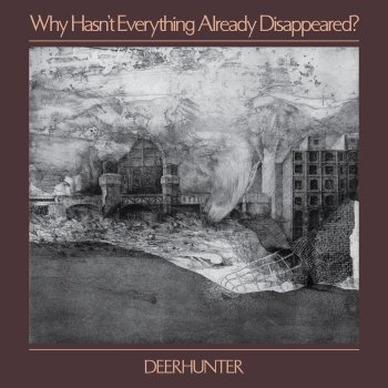 why hasn't everything already disappeared - deerhunter