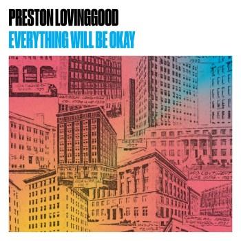 Everything Will Be Okay - Preston Lovinggood
