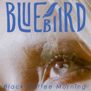 Black Coffee Morning - Bluebiird