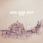 Here - Jon and Roy