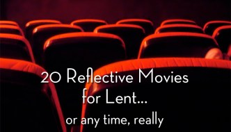 20 Reflective Movies for Lent… or anytime, really