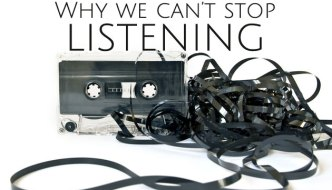 Why we can't stop listening.