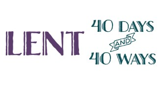 Lent: 40 Days and 40 Ways