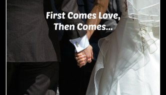 First Comes Love, Then Comes…