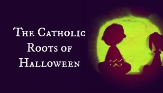 The Catholic Roots of Halloween