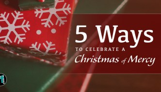 5 Ways to Celebrate a Christmas of Mercy