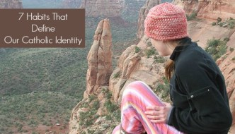 7 Habits That Define Our Catholic Identity, from a webinar by Bert Ghezzi, at ATXCatholic.com